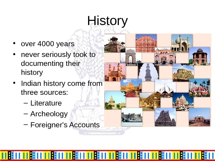History • over 4000 years • never seriously took to documenting their history • Indian history