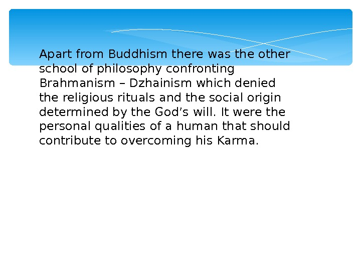 Apart from Buddhism there was the other school of philosophy confronting Brahmanism – Dzhainism which denied