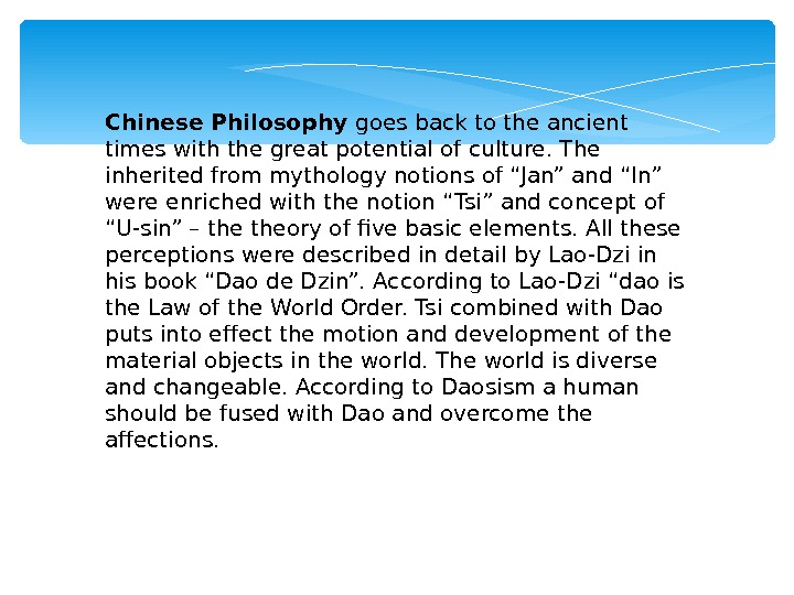 Chinese Philosophy goes back to the ancient times with the great potential of culture. The inherited