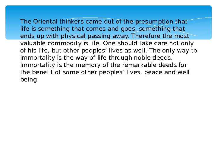 The Oriental thinkers came out of the presumption that  life is something that comes and