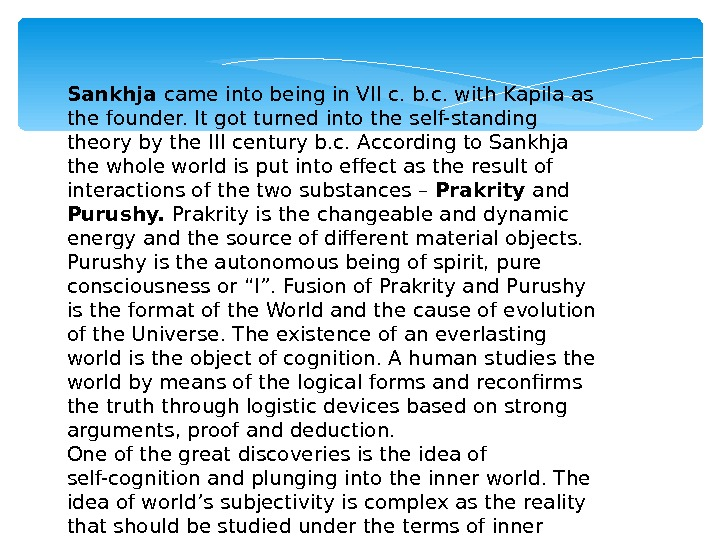 Sankhja came into being in VII c. b. c. with Kapila as the founder. It got