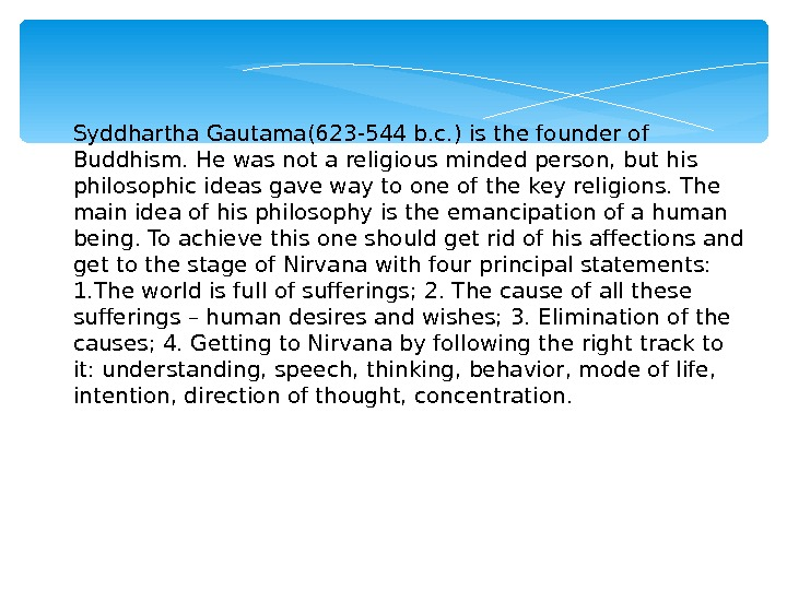 Syddhartha Gautama(623 -544 b. c. ) is the founder of Buddhism. He was not a religious