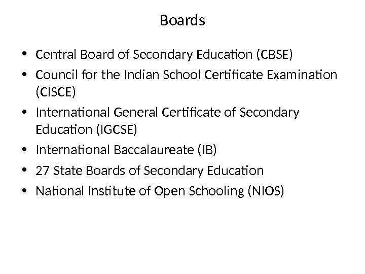 Boards • Central Board of Secondary Education (CBSE) • Council for the Indian School Certificate Examination