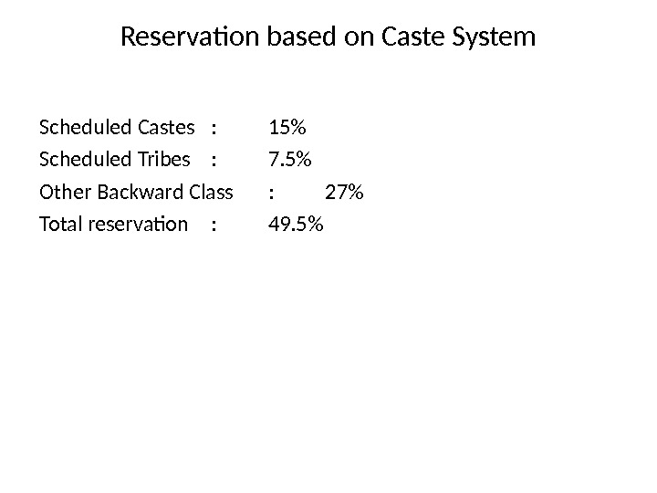 Reservation based on Caste System Scheduled Castes : 15 Scheduled Tribes : 7. 5 Other Backward