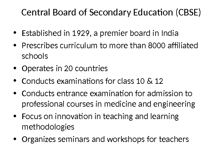Central Board of Secondary Education (CBSE) • Established in 1929, a premier board in India •
