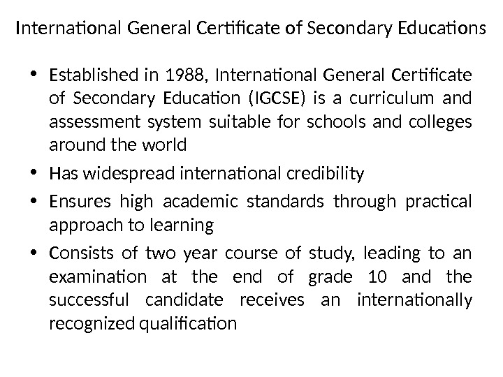 International General Certificate of Secondary Educations • Established in 1988,  International General Certificate of Secondary
