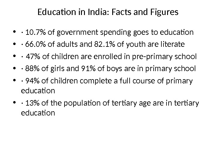 Education in India: Facts and Figures • · 10. 7 of government spending goes to education