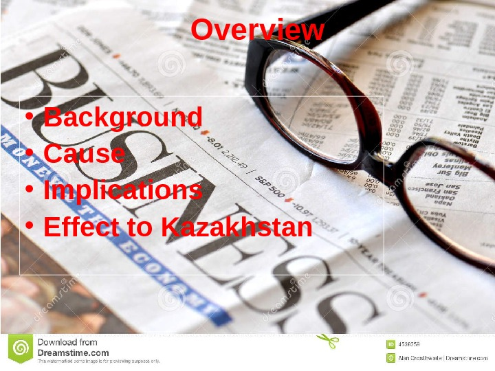 Overview • Background • Cause • Implications • Effect to Kazakhstan