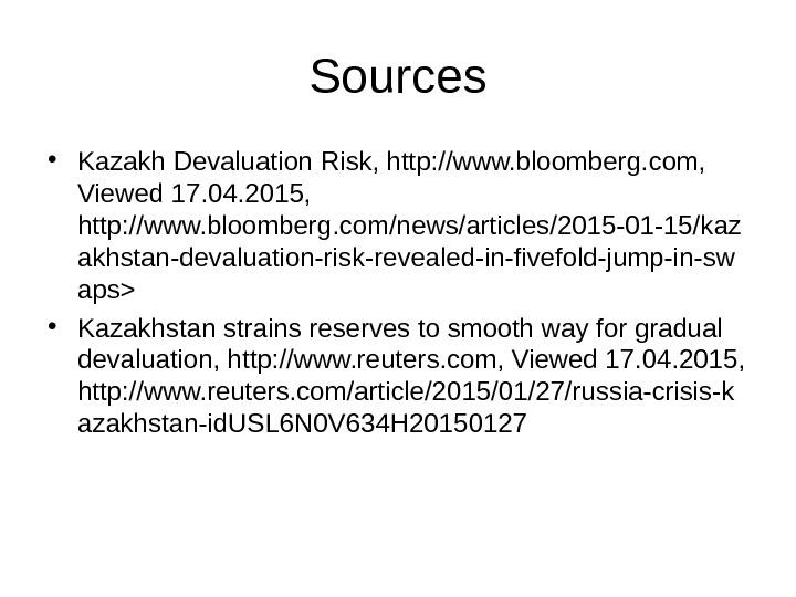 Sources • Kazakh Devaluation Risk, http: //www. bloomberg. com,  Viewed 17. 04. 2015,  http: