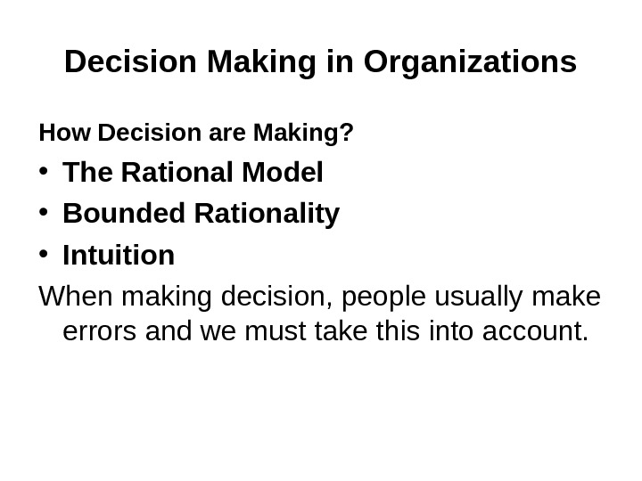 Decision Making in Organizations How Decision are Making?  • The Rational Model  • Bounded