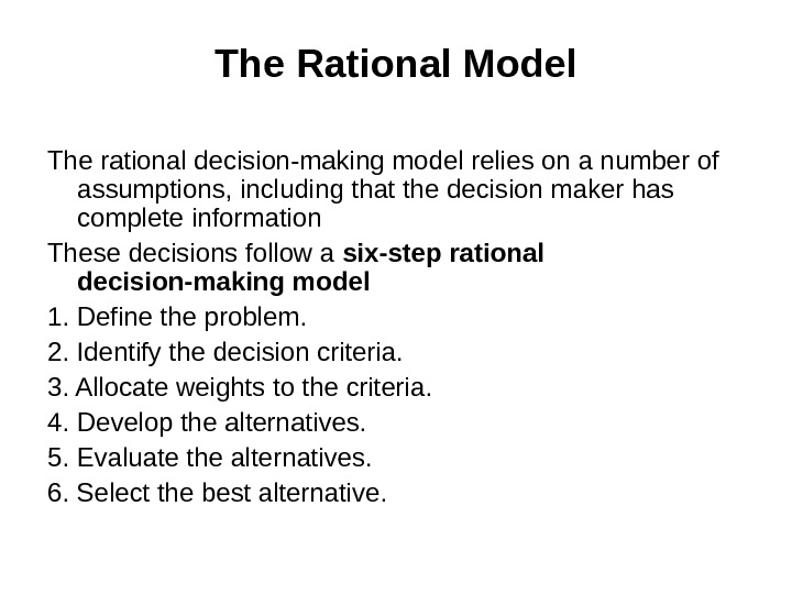 The Rational Model The rational decision-making model relies on a number of assumptions, including that the