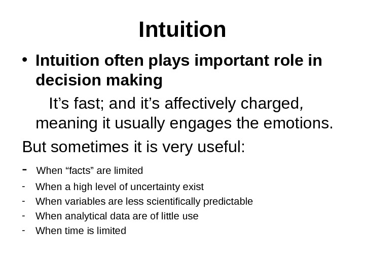 Intuition • Intuition often plays important role in decision making   It's fast; and it's