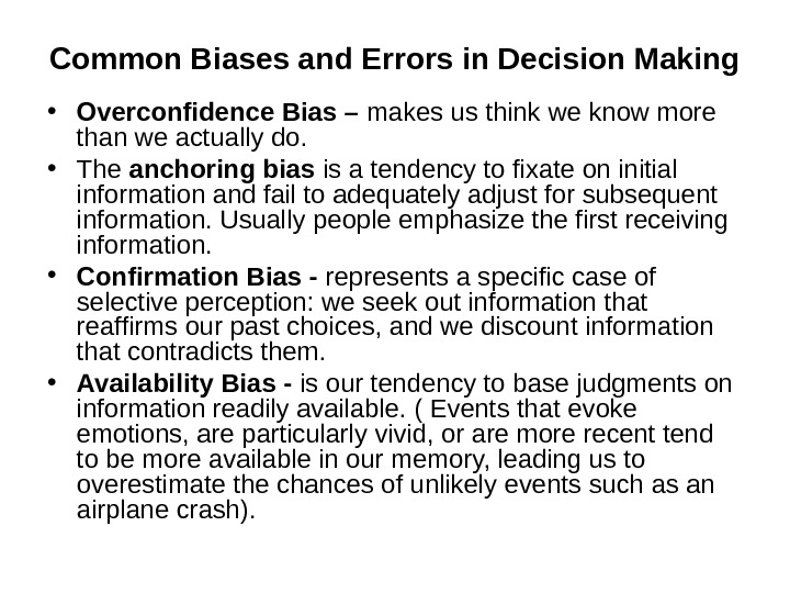 Common Biases and Errors in Decision Making • Overconfidence Bias – makes us think we know