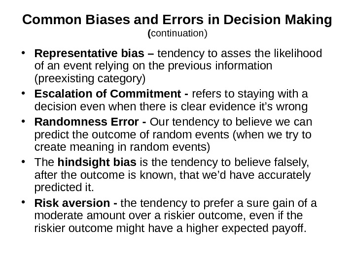 Common Biases and Errors in Decision Making ( continuation) • Representative bias – tendency to asses