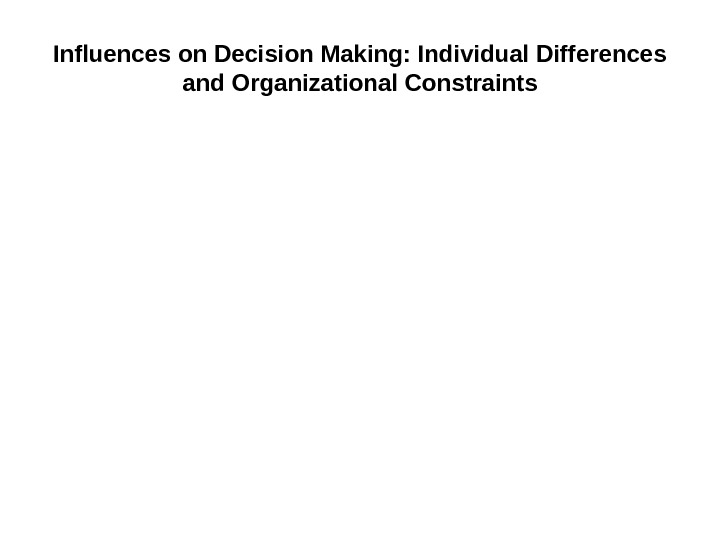 Influences on Decision Making: Individual Differences and Organizational Constraints