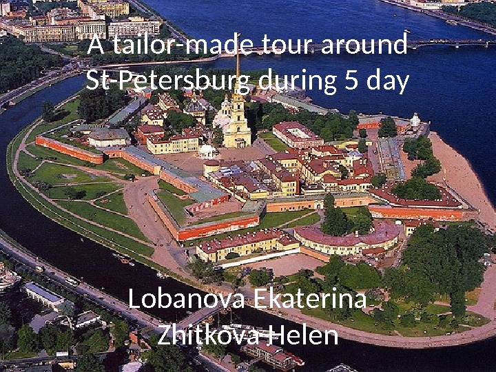 A tailor-made tour around St-Petersburg during 5 day Lobanova Ekaterina Zhitkova Helen