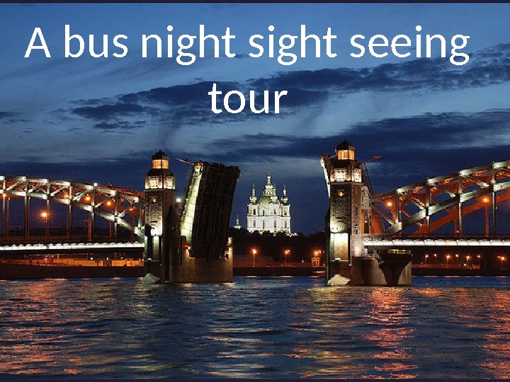 A bus night seeing tour