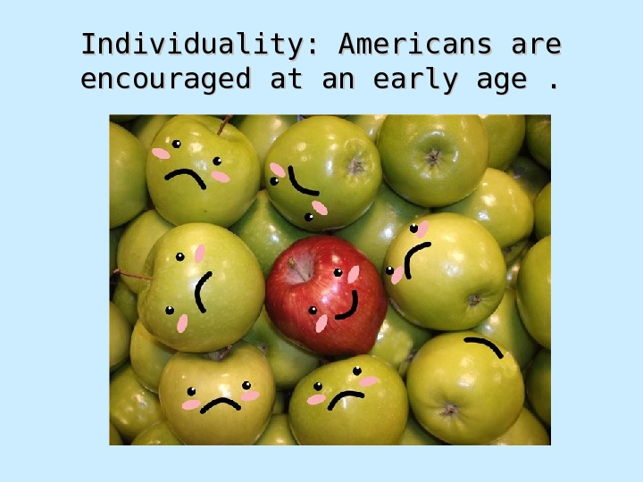 Individuality: Americans are encouraged at an early age.