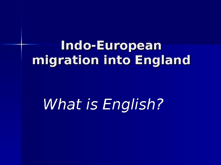 Indo-European migration into England What is English?