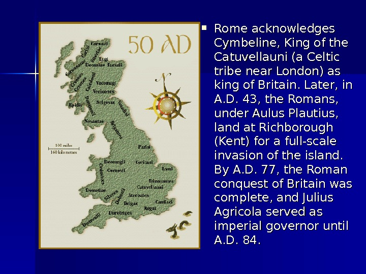 Rome acknowledges Cymbeline, King of the Catuvellauni (a Celtic tribe near London) as king