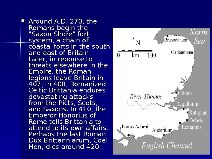 Around A. D. 270, the Romans begin the Saxon Shore fort system, a chain