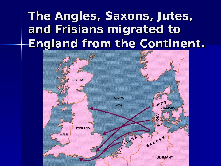 The Angles, Saxons, Jutes,  and Frisians migrate dd to to England from the
