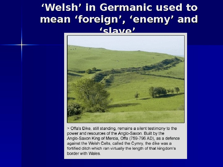 '' Welsh' in Germanic used to mean 'foreign', 'enemy' and 'slave'.