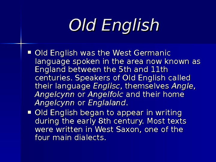 Old English was the West Germanic language spoken in the area now known as
