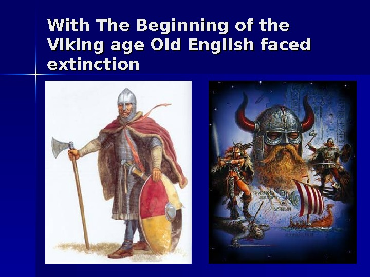 With The Beginning of the Viking age Old English faced extinction