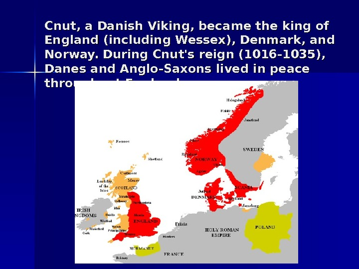 Cnut, a Danish Viking, bec aa me the king of England (including Wessex), Denmark,