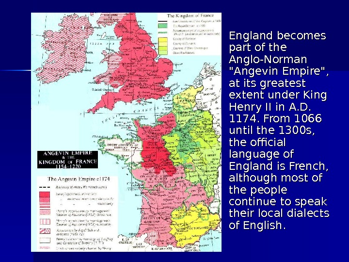 England becomes part of the Anglo-Norman Angevin Empire,  at its greatest extent under