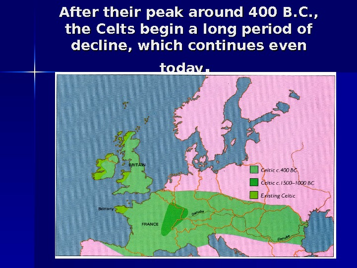 After their peak around 400 B. C. ,  the Celts begin a long