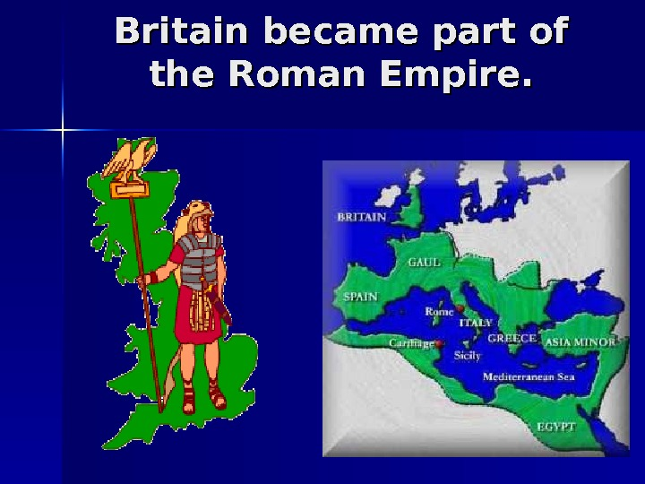 Britain became part of the Roman Empire.