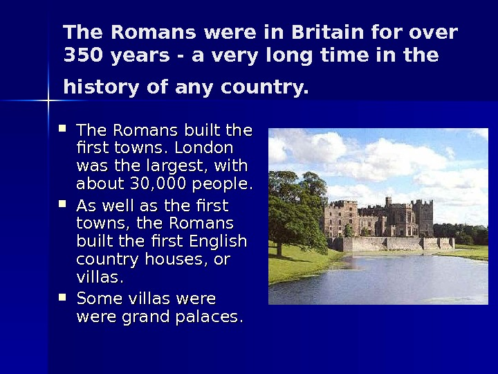 The Romans were in Britain for over 350 years - а very long time