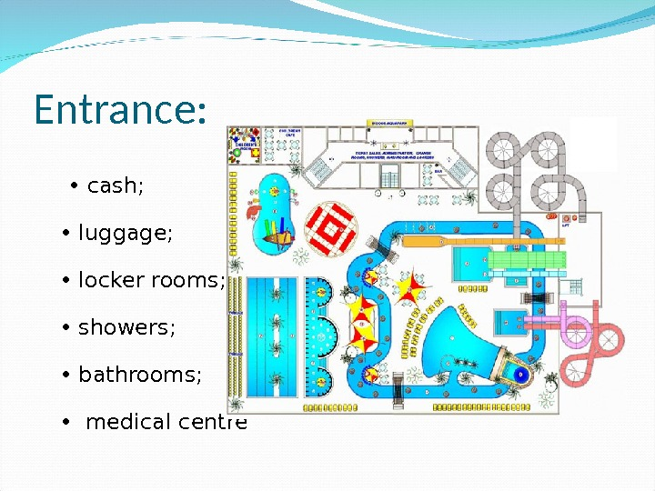 Entrance:  • cash;  • luggage;  • locker rooms;  • showers;  •