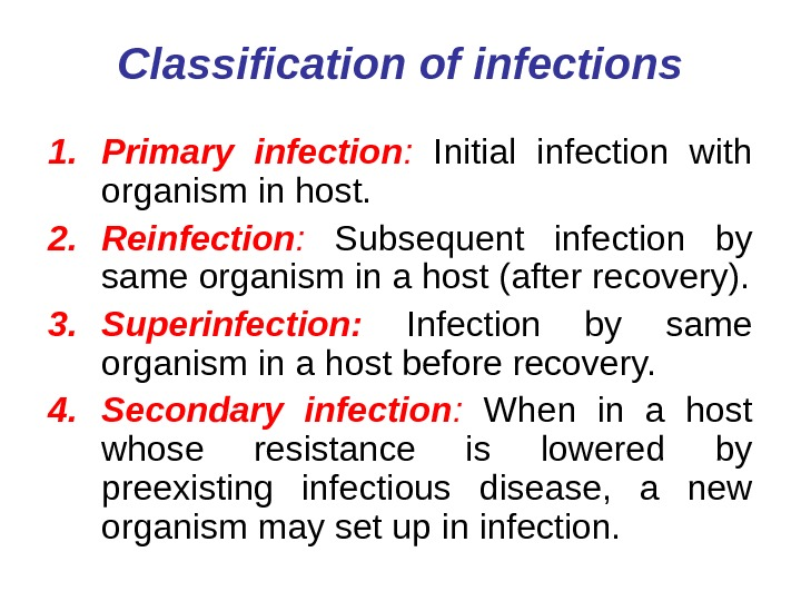 Classification of infections 1. Primary infection :  Initial infection with organism in host.