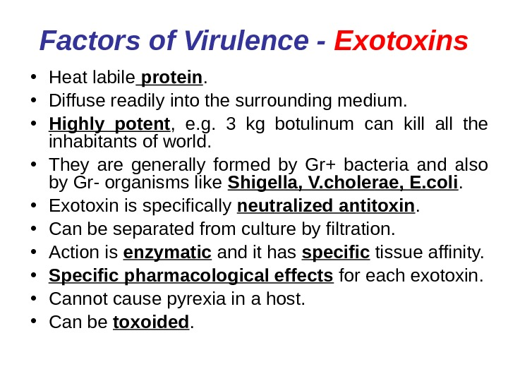 Factors of Virulence - Exotoxins • Heat labile protein.  • Diffuse readily into