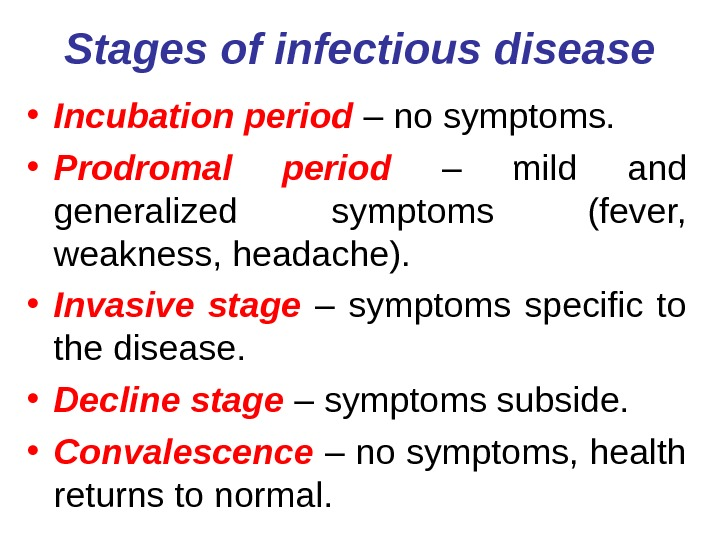 Stages of infectious disease • Incubation period – no symptoms.  • Prodromal period