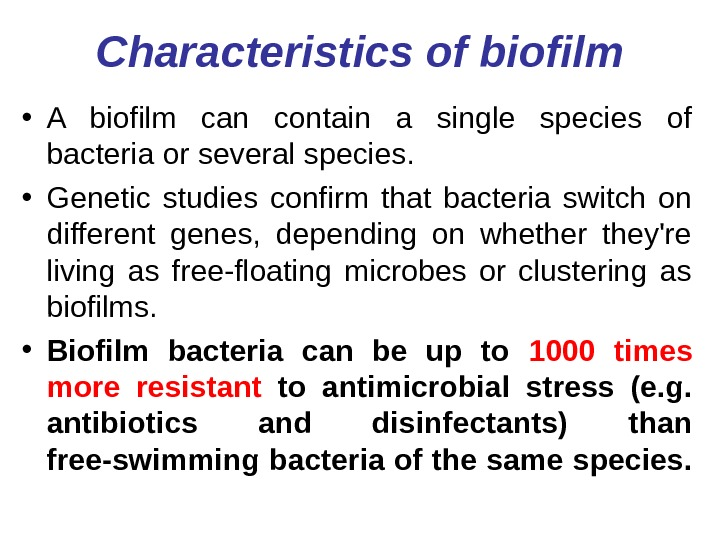 Characteristics of biofilm • A biofilm can contain a single species of bacteria or