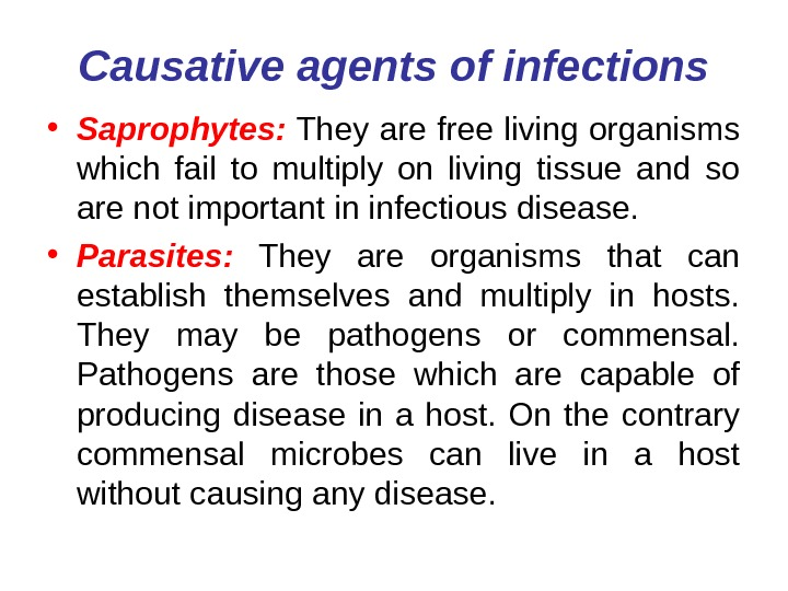 Causative agents of infections • Saprophytes:  They are free living organisms which fail