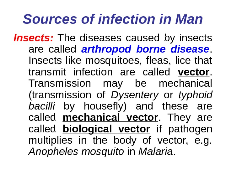 Sources of infection in Man Insects:  The diseases caused by insects are called
