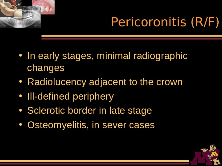 Pericoronitis (R/F) • In early stages, minimal radiographic changes • Radiolucency adjacent to the