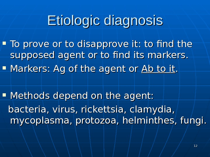 Etiologic diagnosis To prove or to disapprove it: to find the supposed agent or to find