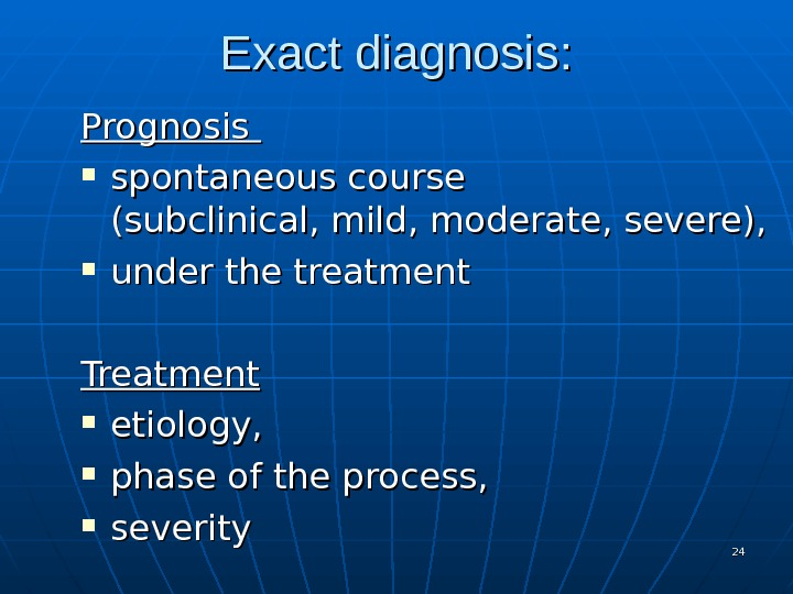Exact diagnosis: Prognosis  spontaneous course   (subclinical, mild, moderate, severe),  under the treatment