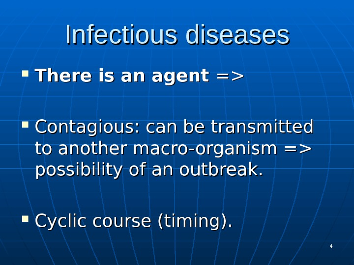 Infectious diseases There is an agent == Contagious: can be transmitted to another macro-organism = possibility