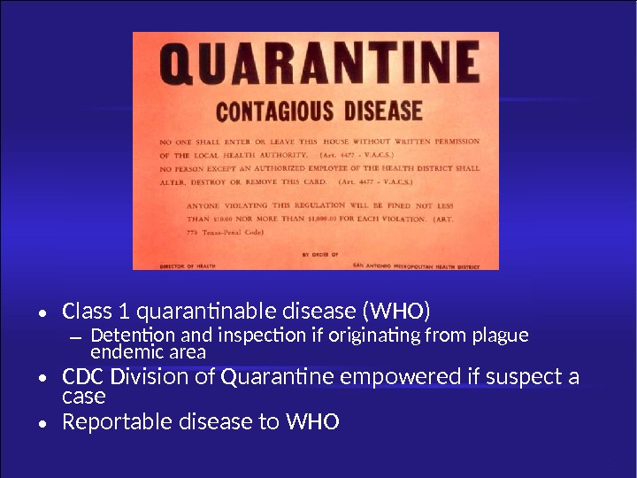 • Class 1 quarantinable disease (WHO) – Detention and inspection if originating from plague endemic