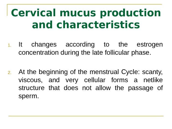 Cervical mucus production and characteristics 1. It changes according to the estrogen concentration during the late