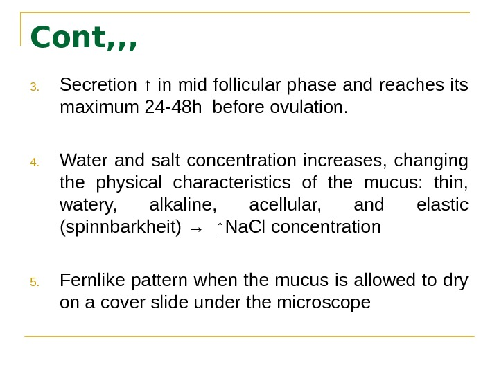 Cont, , , 3. Secretion ↑ in mid follicular phase and reaches its maximum 24 -48