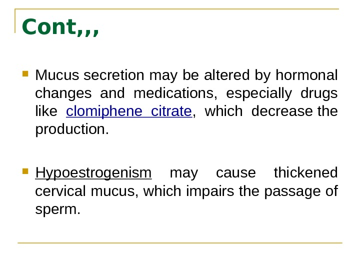 Cont, , ,  Mucus secretion may be altered by hormonal changes and medications,  especially