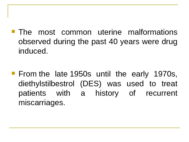 The most common uterine malformations observed during the past 40 years were drug induced.